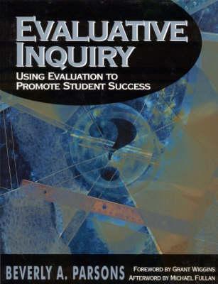 Evaluative Inquiry: Using Evaluation to Promote Student Success (Paperback)