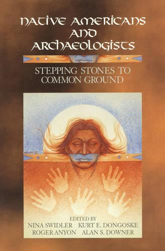 Native Americans and Archaeologists: Stepping Stones to Common Ground - Society for American Archaeology (Paperback)
