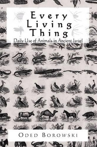 Every Living Thing: Daily Use of Animals in Ancient Israel (Hardback)