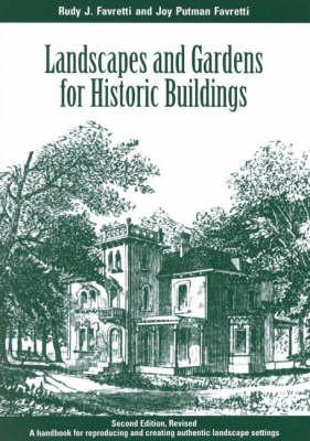 Landscapes and Gardens for Historic Buildings: A Handbook for Reproducing and Creating Authentic Landscape Settings - American Association for State & Local History (Paperback)