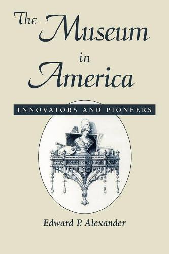 The Museum in America: Innovators and Pioneers - American Association for State & Local History (Paperback)