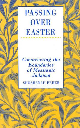 Passing Over Easter: Constructing the Boundaries of Messianic Judaism (Paperback)