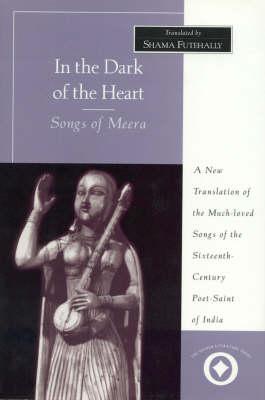 In the Dark of the Heart: Songs of Meera - International Sacred Literature Trust S. (Hardback)