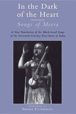 In the Dark of the Heart: Songs of Meera - International Sacred Literature Trust S. (Paperback)