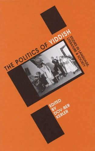 Politics of Yiddish: Studies in Language, Literature and Society (Hardback)