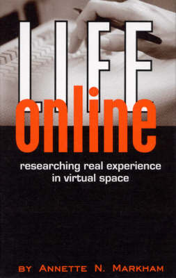 Life Online: Researching Real Experience in Virtual Space - Ethnographic Alternatives 6 (Hardback)