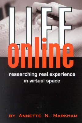 Life Online: Researching Real Experience in Virtual Space - Ethnographic Alternatives 6 (Paperback)