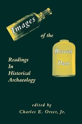 Images of the Recent Past: Readings in Historical Archaeology (Paperback)