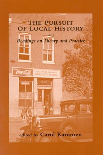 The Pursuit of Local History: Readings on Theory and Practice - American Association for State & Local History (Paperback)