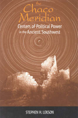 The Chaco Meridian: Centers of Political Power in the Ancient Southwest (Hardback)