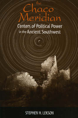 The Chaco Meridian: Centers of Political Power in the Ancient Southwest (Paperback)