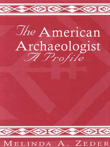 The American Archaeologist: A Profile - Society for American Archaeology (Paperback)