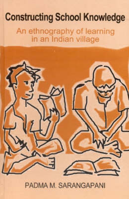 Constructing School Knowledge: An Ethnography of Learning in an Indian Village (Hardback)