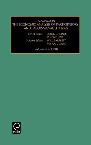 Advances in the Economic Analysis of Participatory and Labor-managed Firms - Advances in the Economic Analysis of Participatory & Labor-Managed Firms 6 (Hardback)