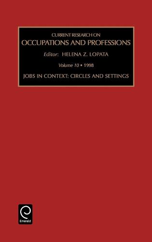 Jobs in Context: Circles and Settings - Current Research on Occupations and Professions 10 (Hardback)