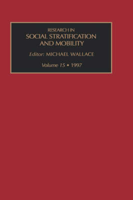 Research in Social Stratification and Mobility: v. 15 - Research in Social Stratification & Mobility S. Vol 15 (Hardback)