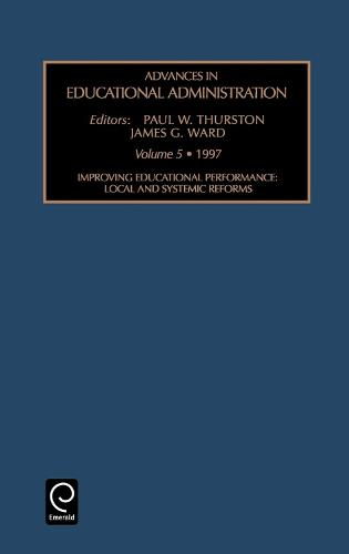 Improving Educational Performance: Local and Systemic Reforms - Advances in Educational Administration 5 (Hardback)