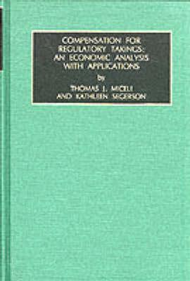 The Economics of Legal Relationships: Compensation for Regulatory Takings - An Economic Analysis with Applications v. 1 - The Economics of Legal Relationships Vol 1 (Hardback)