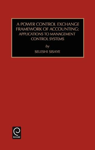 Power Control Exchange Framework of Accounting: Applications to Management Control Systems - Studies in Managerial and Financial Accounting 5 (Hardback)