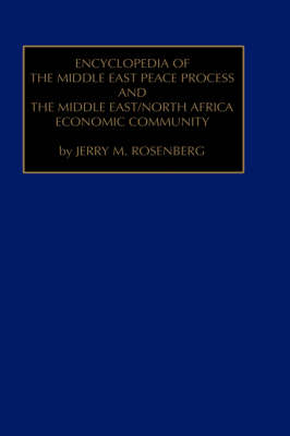 Encyclopedia of the Middle East Peace Process and the Middle East/North African Economic Community (Hardback)