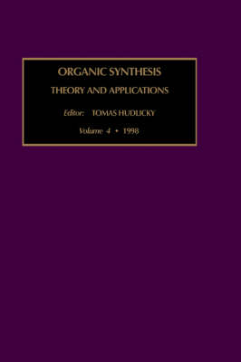 Organic Synthesis: Theory and Applications: Volume 4 - Organic Synthesis: Theory and Applications (Hardback)