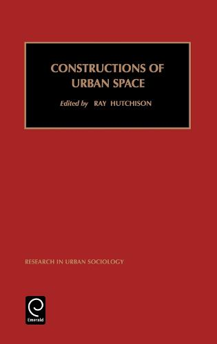 Constructions of Urban Space - Research in Urban Sociology 5 (Hardback)