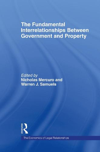 The Fundamental Interrelationships between Government and Property - The Economics of Legal Relationships (Hardback)