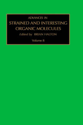 Advances in Strained and Interesting Organic Molecules: Volume 8 - Advances in Strained and Interesting Organic Molecules (Hardback)