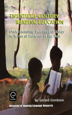 Twentieth Century Reading Education: Understanding Practices of Today in Terms of Patterns of the Past - Advances in Reading / Language Research 8 (Hardback)