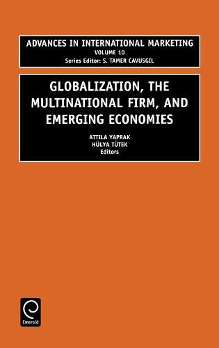 Globalization, the Multinational Firm, and Emerging Economies - Advances in International Marketing 10 (Hardback)