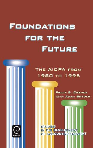 Foundations for the Future: The AICPA from 1980-1995 - Studies in the Development of Accounting Thought 2 (Hardback)
