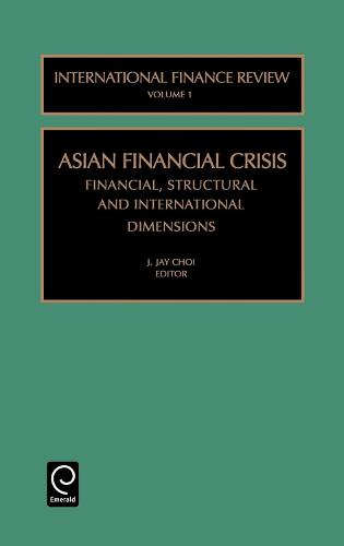 Asian Financial Crisis: Financial, Structural and International Dimensions - International Finance Review 1 (Hardback)