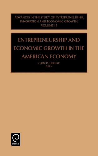Entrepreneurship and Economic Growth in the American Economy - Advances in the Study of Entrepreneurship, Innovation & Economic Growth 12 (Hardback)