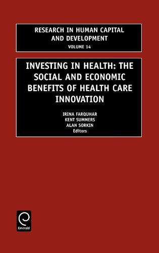 Investing in Health: The Social and Economic Benefits of Health Care Innovation - Research in Human Capital and Development 14 (Hardback)