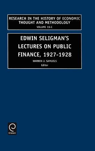 Edwin Seligman's Lectures on Public Finance, 1927/1928 - Research in the History of Economic Thought and Methodology 19 (Hardback)
