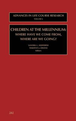 Children at the Millennium: Volume 6: Where Have We Come From? Where Are We Going? - Advances in Life Course Research (Hardback)
