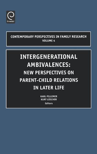 Intergenerational Ambivalences: New Perspectives on Parent-Child Relations in Later Life - Contemporary Perspectives in Family Research 4 (Hardback)