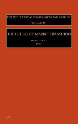 The Future of Market Transition: Volume 19 - Research in Social Stratification and Mobility (Hardback)