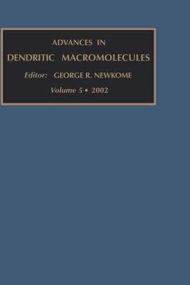 Advances in Dendritic Macromolecules: Volume 5 - Advances in Dendritic Macromolecules (Hardback)