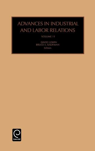 Advances in Industrial and Labor Relations - Advances in Industrial and Labor Relations 11 (Hardback)