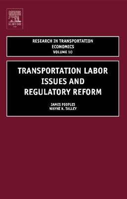 Transportation Labor Issues and Regulatory Reform: Volume 10 - Research in Transportation Economics (Hardback)
