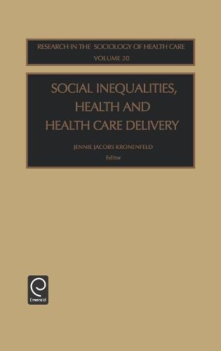 Social Inequalities, Health and Health Care Delivery - Research in the Sociology of Health Care 20 (Hardback)