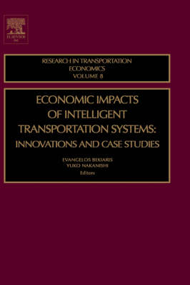 Economic Impacts of Intelligent Transportation Systems: Volume 8: Innovations and Case Studies - Research in Transportation Economics (Hardback)