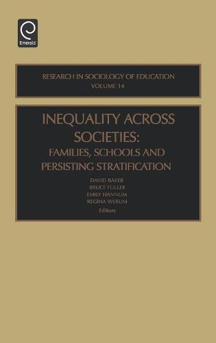 Inequality Across Societies: Families, Schools and Persisting Stratification - Research in the Sociology of Education 14 (Hardback)