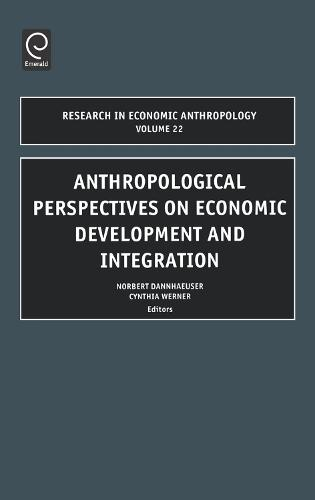 Anthropological Perspectives on Economic Development and Integration - Research in Economic Anthropology 22 (Hardback)