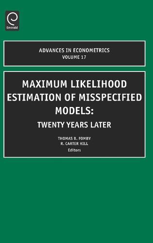 Maximum Likelihood Estimation of Misspecified Models: Twenty Years Later - Advances in Econometrics 17 (Hardback)