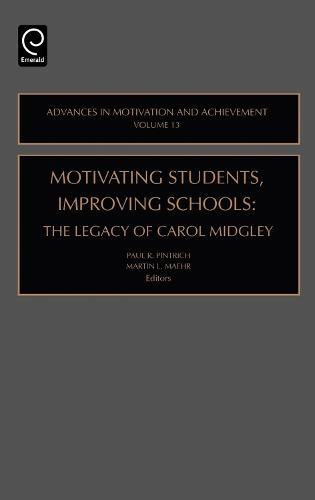 Motivating Students, Improving Schools: The Legacy of Carol Midgley - Advances in Motivation and Achievement 13 (Hardback)