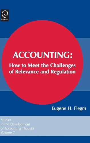 Accounting: How to Meet the Challenges of Relevance and Regulation - Studies in the Development of Accounting Thought 7 (Hardback)