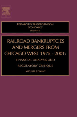 Railroad Bankruptcies and Mergers from Chicago West: 1975-2001: Volume 7: Financial Analysis and Regulatory Critique - Research in Transportation Economics (Hardback)