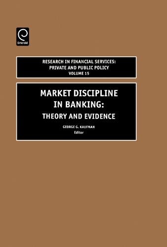 Market Discipline in Banking: Theory and Evidence - Research in Financial Services: Private and Public Policy 15 (Hardback)
